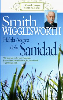 Smith Wigglesworth Habla Acerca de la Sanidad, Smith Wigglesworth