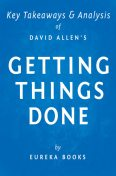 Getting Things Done by David Allen | Key Takeaways & Analysis, Eureka Books