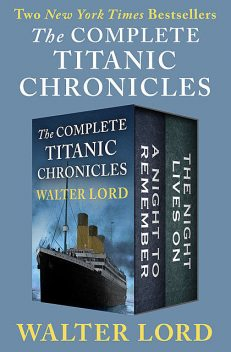 The Complete Titanic Chronicles, Walter Lord