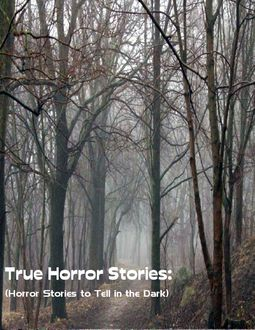 True Horror Stories: (Horror Stories to Tell In the Dark), Sean Mosley