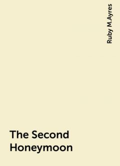 The Second Honeymoon, Ruby M.Ayres