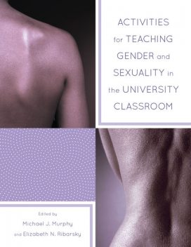 Activities for Teaching Gender and Sexuality in the University Classroom, Michael Murphy, Elizabeth Ribarsky