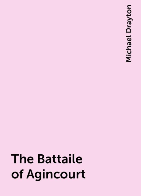 The Battaile of Agincourt, Michael Drayton