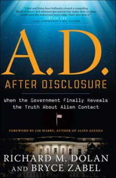 A.D. After Disclosure: When the Government Finally Reveals the Truth About Alien Contact, Bryce Zabel, Jim Marrs, Richard Dolan