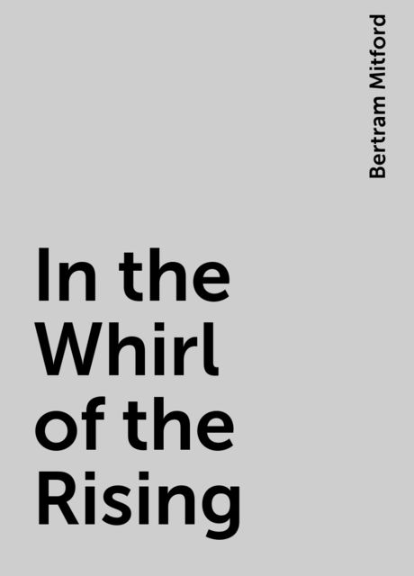 In the Whirl of the Rising, Bertram Mitford