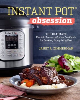 Instant Pot® Obsession, Janet A. Zimmerman