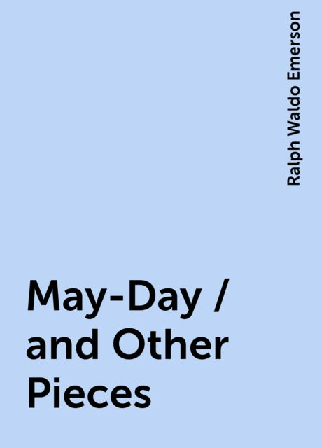 May-Day / and Other Pieces, Ralph Waldo Emerson
