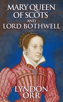 Mary Queen of Scots and Lord Bothwell, Lyndon Orr