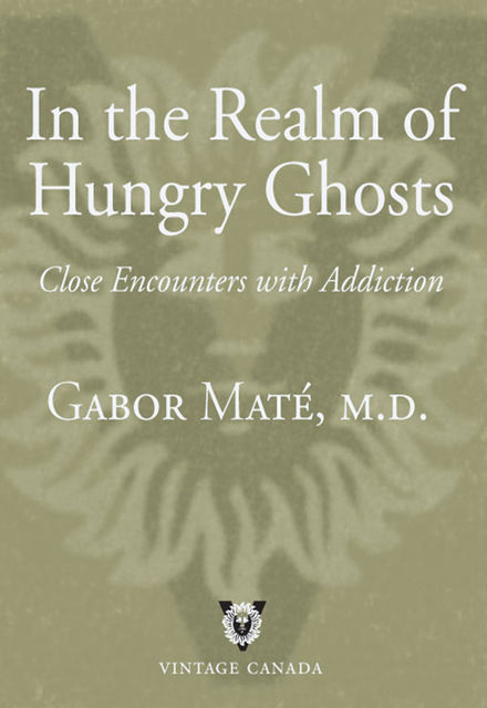 In the Realm of Hungry Ghosts, Gabor Mate
