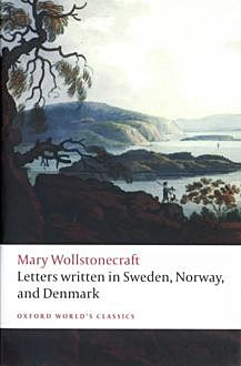 Letters on Sweden, Norway, and Denmark, Mary Wollstonecraft