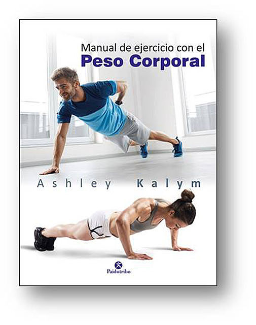 Manual de ejercicio con el peso corporal, Ashley Kalym