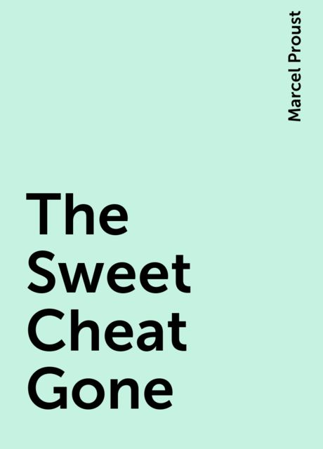 The Sweet Cheat Gone , Marcel Proust