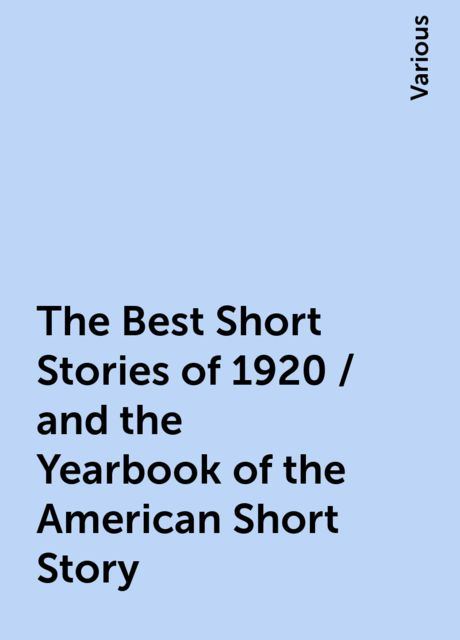 The Best Short Stories of 1920 / and the Yearbook of the American Short Story, Various