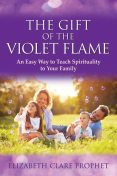 The Gift of the Violet Flame, Elizabeth Clare Prophet