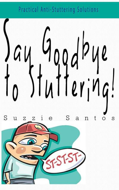 Say Goodbye To Stuttering, Suzzie Santos