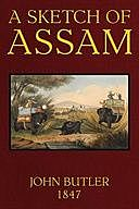 A Sketch of Assam: With some account of the Hill Tribes, John Butler, Major