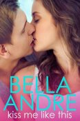 Kiss Me Like This, Bella Andre
