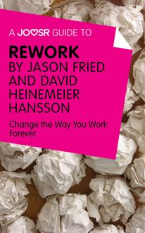 A Joosr Guide to… ReWork by Jason Fried and David Heinemeier Hansson, Joosr