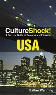 CultureShock! USA. A Survival Guide to Customs and Etiquette, Esther Wanning