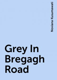 Grey In Bregagh Road, Noviana Kusumawati