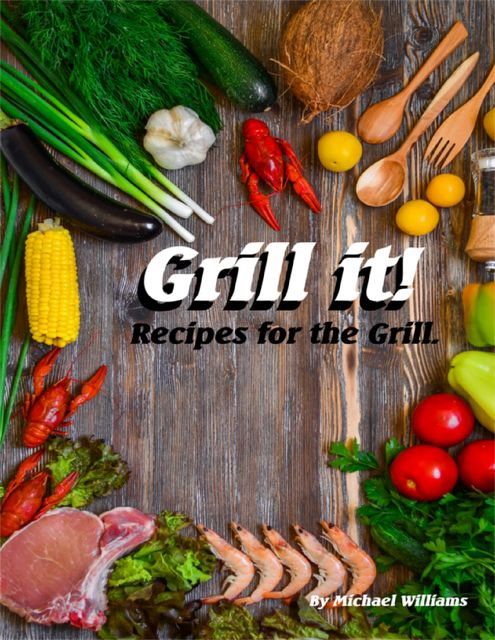 Grill It! Recipes for the Grill, Michael Williams