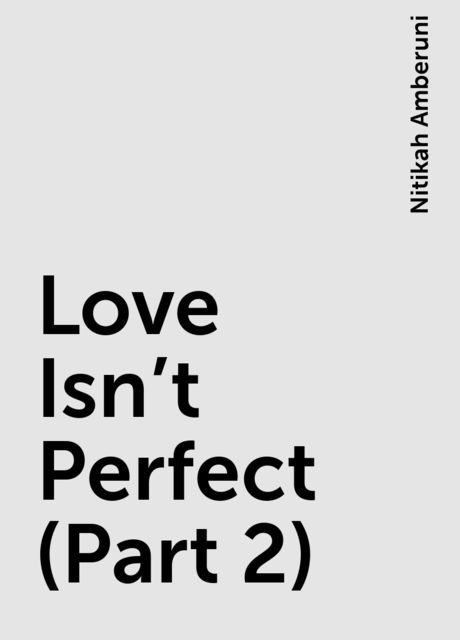 Love Isn't Perfect (Part 2), Nitikah Amberuni