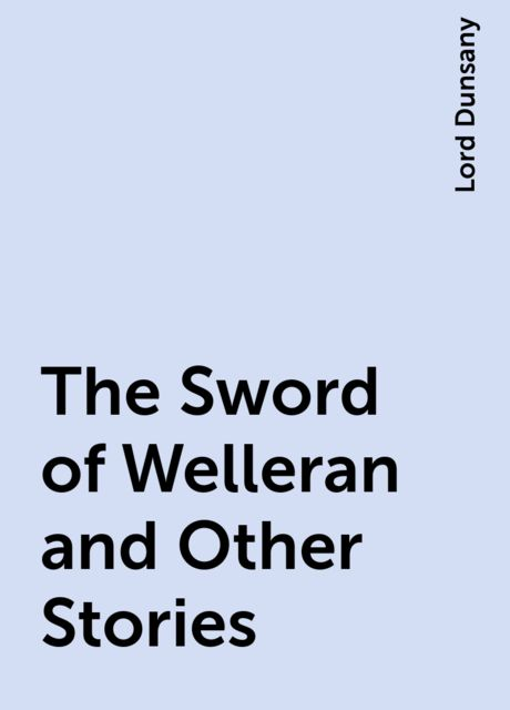 The Sword of Welleran and Other Stories, Lord Dunsany
