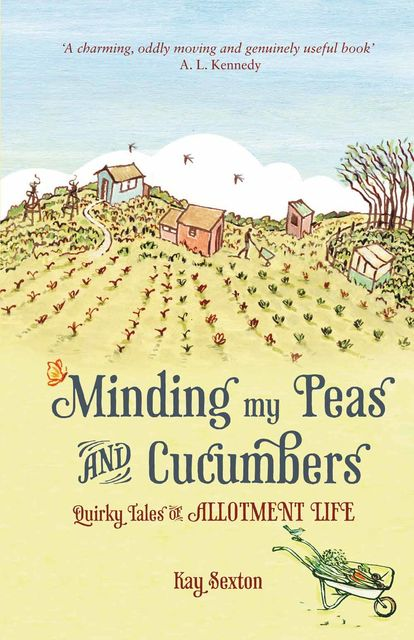 Minding My Peas and Cucumbers, Kay Sexton