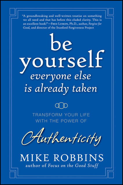 Be Yourself, Everyone Else is Already Taken, Mike Robbins