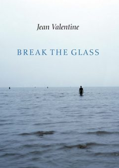 Break the Glass, Jean Valentine