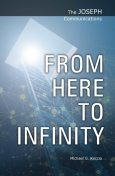 The Joseph Communications: From Here to Infinity, Michael G. Reccia