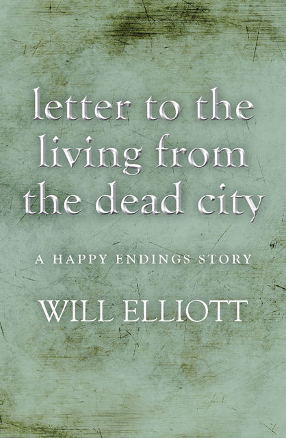 Letter to the living from Dead City – A Happy Endings Story, Will Elliott