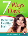 7 Ways In 7 Days to Beautiful, Healthy Hair, Helene Malmsio