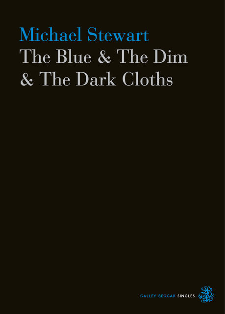 The Blue & The Dim & The Dark Cloths, Michael Stewart