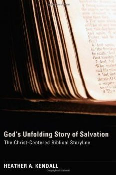 God's Unfolding Story of Salvation, Heather A. Kendall