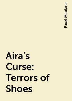 Aira's Curse: Terrors of Shoes, Fauzi Maulana