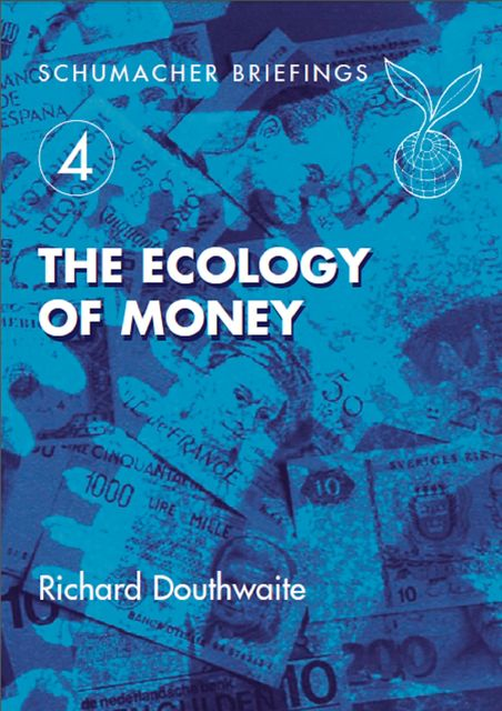 The Ecology of Money, Richard Douthwaite