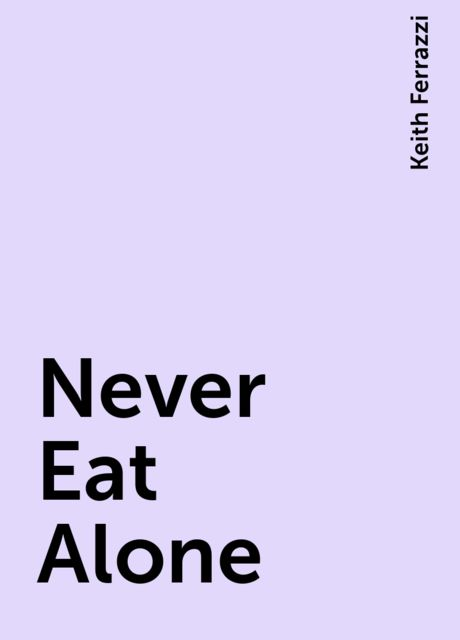 Never Eat Alone, Keith Ferrazzi