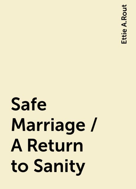 Safe Marriage / A Return to Sanity, Ettie A.Rout