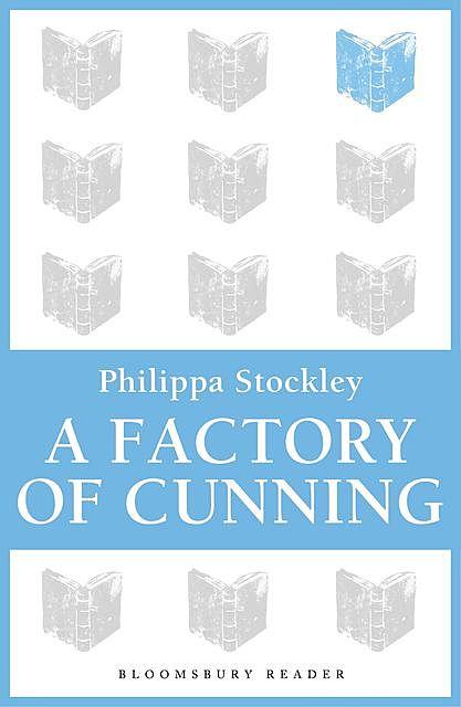 A Factory of Cunning, Philippa Stockley