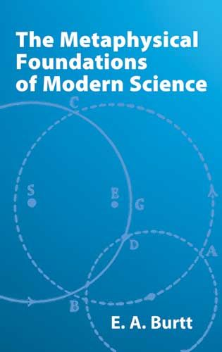 The Metaphysical Foundations of Modern Science, E.A.Burtt