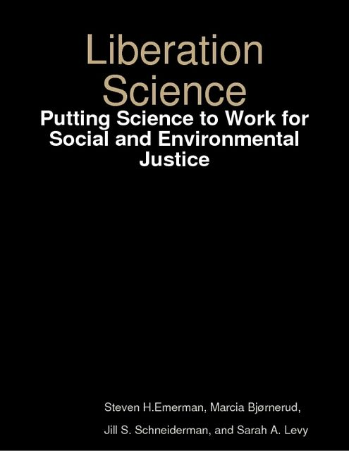 Liberation Science: Putting Science to Work for Social and Environmental Justice, Jill S.Schneiderman, Marcia Bjørnerud, Sarah A.Levy, Steven H.Emerman