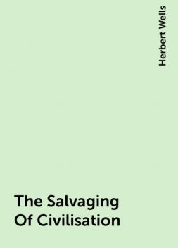 The Salvaging Of Civilisation, Herbert Wells