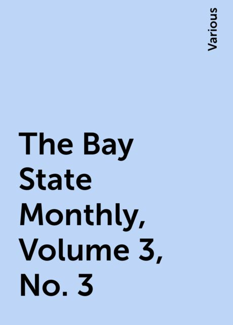 The Bay State Monthly, Volume 3, No. 3, Various