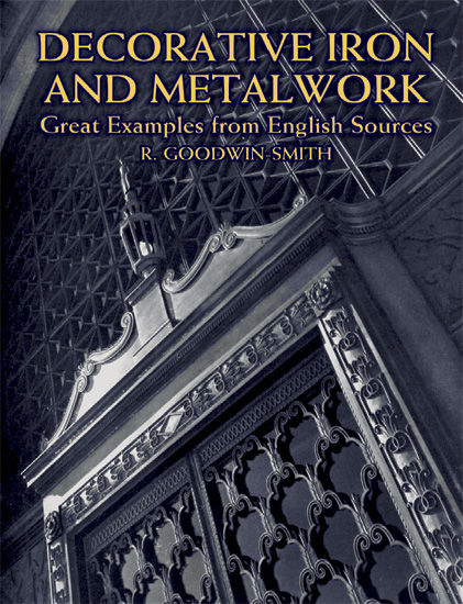 Decorative Iron and Metalwork, R.Goodwin-Smith