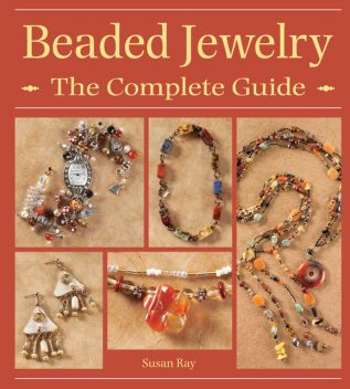 Beaded Jewelry The Complete Guide, Susan Ray