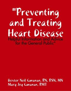 """Preventing and Treating Heart Disease: Helpful Information and Advice for the General Public"", RN, BSN, Dexter Neil Cunanan, MN, Mary Joy Cunanan, RMT"