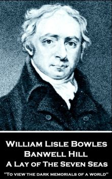 Banwell Hill: A Lay of The Seven Seas, William Lisle Bowles