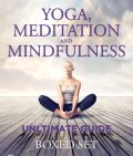 Yoga, Meditation and Mindfulness Unltimate Guide, Speedy Publishing