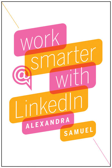 Work Smarter with LinkedIn, Alexandra Samuel
